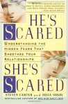He's Scared, She's Scared: Understanding the Hidden Fears That Sabotage Your Relationships - Steven Carter, Julia Sokol
