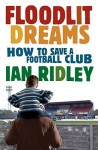 Floodlit Dreams - Ian Ridley
