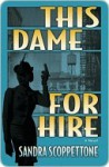 This Dame for Hire: A Novel - Sandra Scoppettone