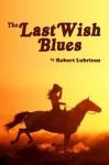 The Last Wish Blues - Robert Lubrican