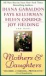 Mothers and Daughters - Joy Fielding, Diana Gabaldon, Eileen Goudge, Faye Kellerman, Jill Norman
