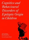 Cognitive and Behavioural Disorders of Epileptic Origin in Children (Clinics in Developmental Medicine (Mac Keith Press)) - Eliane Roulet-Perez, Thierry Deonna, Jean Aicardi