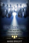 From Elsewhere - Six Tales of Unearthly Visitors - Mark Knight