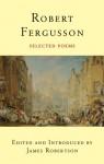 Robert Fergusson: Selected Poems - Robert Fergusson, James Robertson