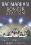 RAF Marham: Bomber Station - Martin W. Bowman