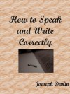 How to Speak and Write Correctly [Illustrated] - Joseph Devlin