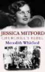 Jessica Mitford: Churchill's Rebel - Meredith Whitford