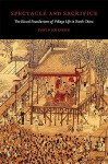 Spectacle and Sacrifice: The Ritual Foundations of Village Life in North China (Harvard East Asian Monographs) - David Johnson