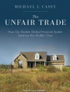 The Unfair Trade: How Our Broken Global Financial System Destroys the Middle Class - Michael J. Casey, Lloyd James