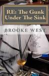 Re: The Gunk Under the Sink - Brooke West