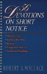56 Devotions On Short Notice - Robert Wallace
