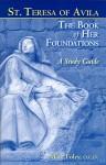 Saint Teresa of Avila: The Book of Her Foundations (A Study Guide) - Teresa of Ávila, Kieran Kavanaugh, O.C.D., Otilio Rodriguez, O.C.D., Marc Foley, O.C.D.