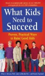 What Kids Need to Succeed: Proven, Practical Ways to Raise Good Kids - Peter L. Benson, Pamela Espeland, Judy Galbraith