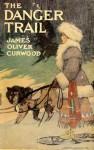 The Danger Trail - James Oliver Curwood