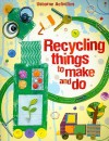 Recycling Things to Make and Do - Emily Bone, Leonie Pratt, Josephine Thompson