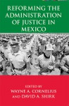 Reforming the Administration of Justice in Mexico - Wayne A. Cornelius, Wayne A. Cornelius
