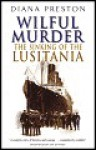 Wilful Murder: The Sinking of the Lusitania - Diana Preston