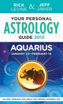 Your Personal Astrology Guide 2013 Aquarius - Rick Levine, Jeff Jawer