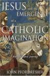 Jesus and the Emergence of a Catholic Imagination: An Illustrated Journey - John Pfordresher