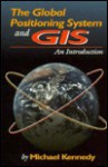 The Global Positioning System And Gis: An Introduction - Micahel Kennedy, George Michael Sinclair Kennedy