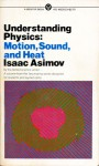 Understanding Physics: Volume 1: Motion, Sound, and Heat - Isaac Asimov