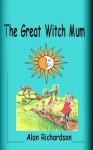 The Great Witch Mum - Alan Richardson, Caroline Jarosz
