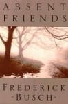 Absent Friends - Frederick Busch