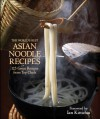 The World's Best Asian Noodle Recipes: 125 Great Recipes from Top Chefs - Kirsten Hall, Ian Chalermkittichia