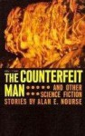 The Counterfeit Man and Other Science Fiction Stories - Alan E. Nourse