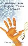Spiritual DNA Biblical Truth Revealed - David Clark