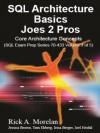 SQL Architecture Basics Joes 2 Pros: Core Architecture concepts (Volume 3) - Rick A. Morelan, Jessica Brown, Irina Berger, Tom Ekberg, Michael McLean, Joel Heidal