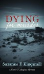 Dying for Murder: A Cordi O'Callaghan Mystery - Suzanne F. Kingsmill