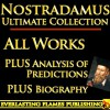 NOSTRADAMUS PROPHECY QUATRAINS COMPLETE WORKS ULTIMATE COLLECTION - All Quatrains, Writings, Prophecies, Oracles, Secret Code PLUS BIOGRAPHY and ANALYSIS OF PREDICTIONS - Nostradamus, Charles A Ward, Darryl Marks