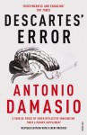 Descartes' Error: Emotion, Reason and the Human Brain - Antonio R. Damasio