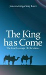 The King Has Come: The Real Message of Christmas - James Montgomery Boice