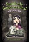 Suddenly Supernatural: School Spirit - Elizabeth Cody Kimmel
