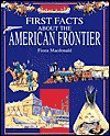 American Frontier (First Facts About) - Fiona MacDonald