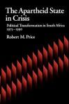 The Apartheid State in Crisis: Political Transformation of South Africa, 1975-1990 - Robert M. Price