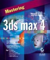 Mastering 3ds max 4 [With CDROM] - Cat Woods, Chris Murray, Alexander Bicalho