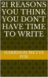 21 Reasons You Think You Don't Have Time to Write - Mette Ivie Harrison