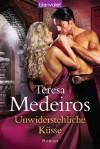Unwiderstehliche Küsse: Roman (German Edition) - Teresa Medeiros, Ute-Christine Geiler
