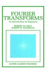 Fourier Transforms: An Introduction for Engineers - Robert M. Gray, Joseph W. Goodman