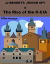 The Rise of the K-CIA (JJ Bennett: Junior Spy #1) - Alba Arango