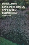 Ground Covers for Easier Gardening - Daniel J. Foley