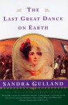 The Last Great Dance on Earth - Sandra Gulland