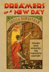 Dreamers of a New Day: Women Who Invented the Twentieth Century - Sheila Rowbotham