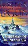 A Fisherman Of The Inland Sea - Ursula K. Le Guin