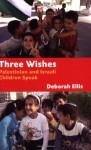 Three Wishes - Deborah Ellis