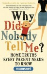 Why Did Nobody Tell Me?: Home Truths Every Parent Needs to Know (Mumsnet) - Justine Roberts