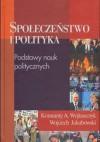 Społeczeństwo i polityka. Podstawy nauk politycznych - praca zbiorowa, Konstanty A. Wojtaszczyk, Wojciech Jakubowski, Jan Baszkiewicz